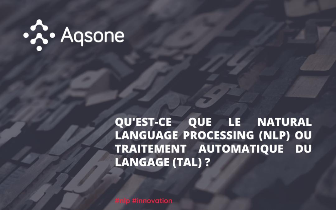 Qu'est-ce que le Natural Language Processing (NLP) ou Traitement Automatique du Langage (TAL) ?